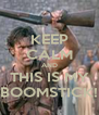 KEEP CALM AND THIS IS MY BOOMSTICK! - Personalised Poster A4 size
