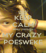 KEEP CALM AND THIS IS MY CRAZY  POESWEKE - Personalised Poster A4 size