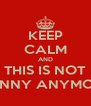 KEEP CALM AND THIS IS NOT FUNNY ANYMORE - Personalised Poster A4 size