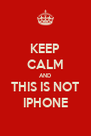 KEEP CALM AND THIS IS NOT IPHONE - Personalised Poster A4 size