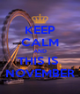 KEEP CALM AND THIS IS  NOVEMBER - Personalised Poster A4 size