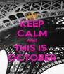 KEEP CALM AND THIS IS  OCTOBER - Personalised Poster A4 size