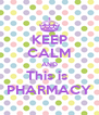 KEEP CALM AND This is  PHARMACY - Personalised Poster A4 size