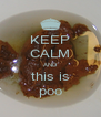 KEEP CALM AND this is poo - Personalised Poster A4 size