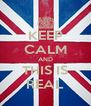 KEEP CALM AND THIS IS REAL - Personalised Poster A4 size