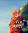 KEEP CALM AND THIS LOVE IS OURS - Personalised Poster A4 size