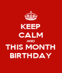 KEEP CALM AND THIS MONTH BIRTHDAY - Personalised Poster A4 size