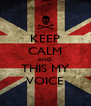 KEEP CALM AND THIS MY VOICE - Personalised Poster A4 size