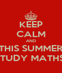 KEEP CALM AND THIS SUMMER STUDY MATHS  - Personalised Poster A4 size