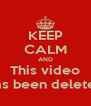 KEEP CALM AND This video has been deleted - Personalised Poster A4 size