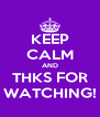 KEEP CALM AND THKS FOR WATCHING! - Personalised Poster A4 size