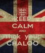 KEEP CALM AND Thok  your CHALOO - Personalised Poster A4 size