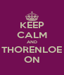 KEEP CALM AND THORENLOE ON - Personalised Poster A4 size