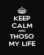 KEEP CALM AND THOSO MY LIFE - Personalised Poster A4 size