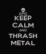 KEEP CALM AND THRASH METAL - Personalised Poster A4 size