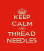 KEEP CALM AND THREAD NEEDLES - Personalised Poster A4 size