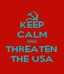 KEEP CALM AND THREATEN THE USA - Personalised Poster A4 size