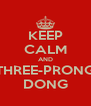 KEEP CALM AND THREE-PRONG DONG - Personalised Poster A4 size