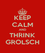 KEEP CALM AND THRINK GROLSCH - Personalised Poster A4 size