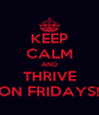 KEEP CALM AND THRIVE ON FRIDAYS! - Personalised Poster A4 size