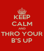KEEP CALM AND THRO YOUR B'S UP - Personalised Poster A4 size
