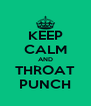 KEEP CALM AND THROAT PUNCH - Personalised Poster A4 size