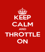 KEEP CALM AND THROTTLE ON - Personalised Poster A4 size