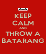 KEEP CALM AND THROW A BATARANG - Personalised Poster A4 size