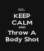 KEEP CALM AND Throw A Body Shot - Personalised Poster A4 size