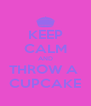 KEEP CALM AND THROW A  CUPCAKE - Personalised Poster A4 size