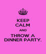 KEEP CALM AND THROW A DINNER PARTY. - Personalised Poster A4 size