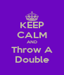 KEEP CALM AND Throw A Double - Personalised Poster A4 size