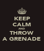KEEP CALM AND THROW A GRENADE - Personalised Poster A4 size