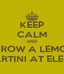 KEEP CALM AND THROW A LEMON MARTINI AT ELENA - Personalised Poster A4 size