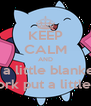 KEEP CALM AND Throw a little blanket on it If that doesn't work put a little fence around it  - Personalised Poster A4 size