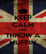 KEEP CALM AND THROW A MUFFIN - Personalised Poster A4 size