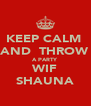 KEEP CALM  AND  THROW A PARTY  WIF SHAUNA - Personalised Poster A4 size
