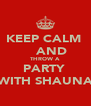 KEEP CALM     AND THROW A  PARTY  WITH SHAUNA - Personalised Poster A4 size