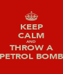 KEEP CALM AND THROW A PETROL BOMB - Personalised Poster A4 size