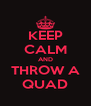 KEEP CALM AND THROW A QUAD - Personalised Poster A4 size