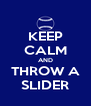 KEEP CALM AND THROW A SLIDER - Personalised Poster A4 size