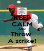 KEEP CALM AND Throw  A strike! - Personalised Poster A4 size