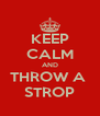 KEEP CALM AND THROW A  STROP - Personalised Poster A4 size