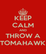 KEEP CALM AND THROW A TOMAHAWK - Personalised Poster A4 size