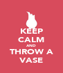 KEEP CALM AND THROW A VASE - Personalised Poster A4 size