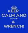 KEEP  CALM AND THROW A  WRENCH! - Personalised Poster A4 size