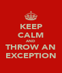KEEP CALM AND THROW AN EXCEPTION - Personalised Poster A4 size