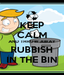 KEEP CALM AND THROW AWAY RUBBISH IN THE BIN - Personalised Poster A4 size