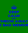 KEEP CALM AND THROW AWAY  THE BAD MEMORIES - Personalised Poster A4 size