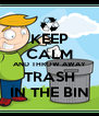 KEEP CALM AND THROW AWAY TRASH IN THE BIN - Personalised Poster A4 size